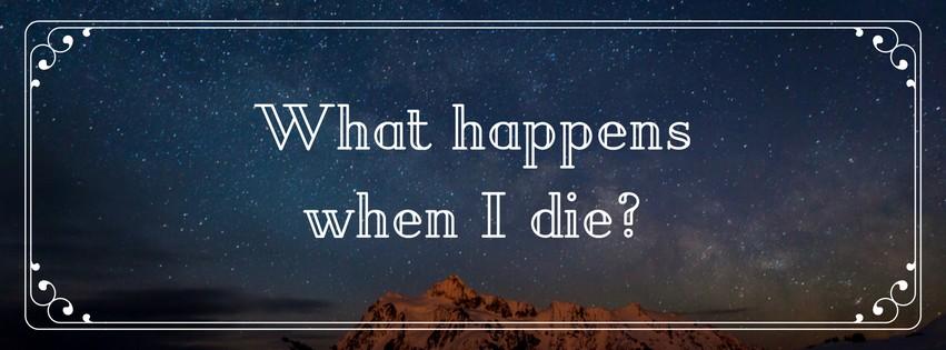 What happens when I die-